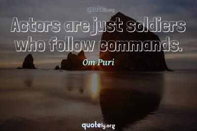 Photo Quote of Actors are just soldiers who follow commands.