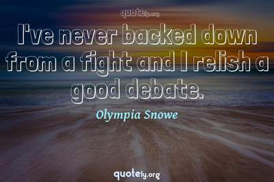 Photo Quote of I've never backed down from a fight and I relish a good debate.