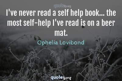Photo Quote of I've never read a self help book... the most self-help I've read is on a beer mat.
