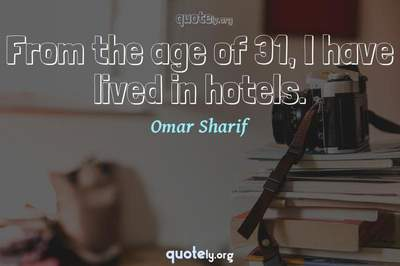 Photo Quote of From the age of 31, I have lived in hotels.