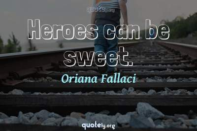 Photo Quote of Heroes can be sweet.