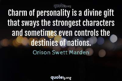 Photo Quote of Charm of personality is a divine gift that sways the strongest characters and sometimes even controls the destinies of nations.