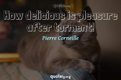 Photo Quote of How delicious is pleasure after torment!
