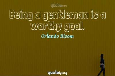 Photo Quote of Being a gentleman is a worthy goal.