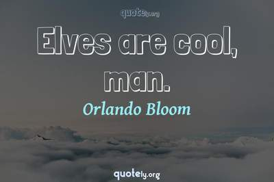 Photo Quote of Elves are cool, man.