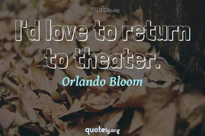Photo Quote of I'd love to return to theater.