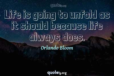 Photo Quote of Life is going to unfold as it should because life always does.