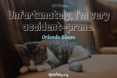 Photo Quote of Unfortunately, I'm very accident-prone.