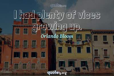Photo Quote of I had plenty of vices growing up.
