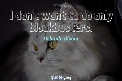 Photo Quote of I don't want to do only blockbusters.