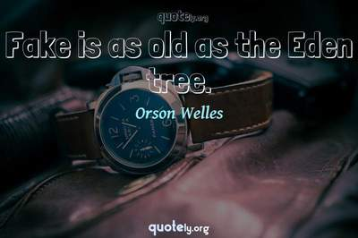 Photo Quote of Fake is as old as the Eden tree.