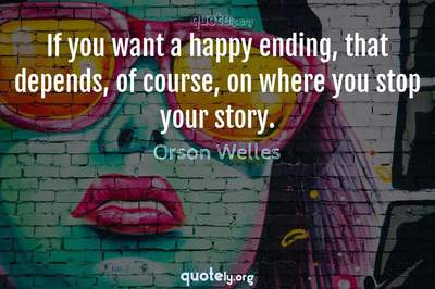 Photo Quote of If you want a happy ending, that depends, of course, on where you stop your story.