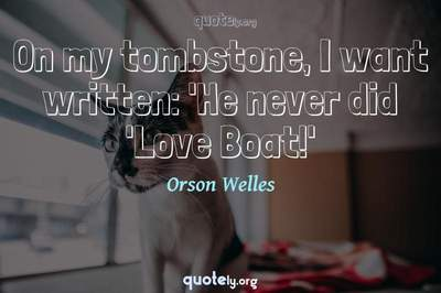 Photo Quote of On my tombstone, I want written: 'He never did 'Love Boat!'