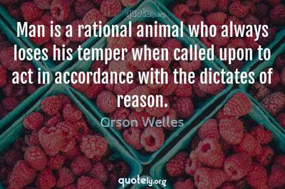 Photo Quote of Man is a rational animal who always loses his temper when called upon to act in accordance with the dictates of reason.