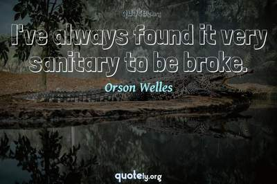 Photo Quote of I've always found it very sanitary to be broke.