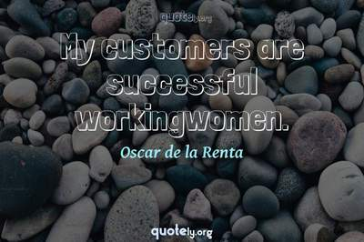 Photo Quote of My customers are successful workingwomen.