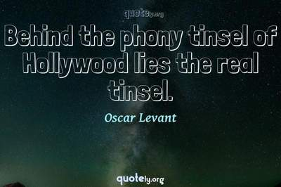 Photo Quote of Behind the phony tinsel of Hollywood lies the real tinsel.