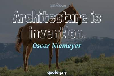 Photo Quote of Architecture is invention.