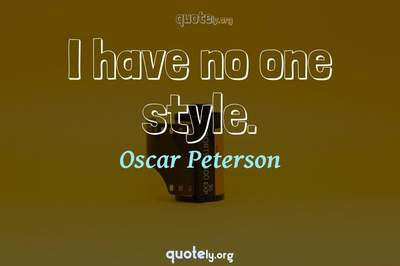 Photo Quote of I have no one style.