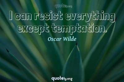 Photo Quote of I can resist everything except temptation.