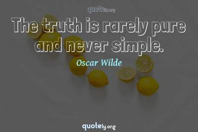 Photo Quote of The truth is rarely pure and never simple.