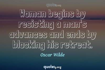 Photo Quote of Woman begins by resisting a man's advances and ends by blocking his retreat.