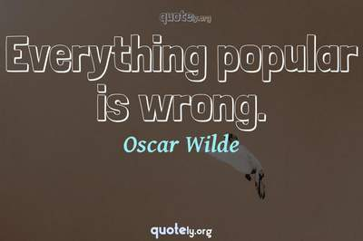 Photo Quote of Everything popular is wrong.