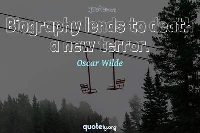 Photo Quote of Biography lends to death a new terror.