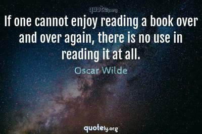 Photo Quote of If one cannot enjoy reading a book over and over again, there is no use in reading it at all.