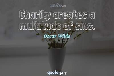 Photo Quote of Charity creates a multitude of sins.
