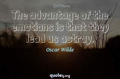 Photo Quote of The advantage of the emotions is that they lead us astray.