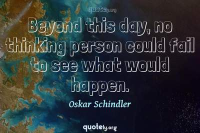Photo Quote of Beyond this day, no thinking person could fail to see what would happen.