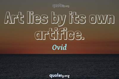 Photo Quote of Art lies by its own artifice.