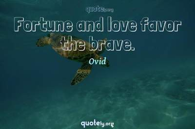 Photo Quote of Fortune and love favor the brave.