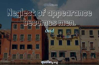 Photo Quote of Neglect of appearance becomes men.