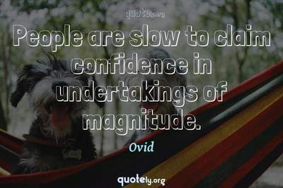 Photo Quote of People are slow to claim confidence in undertakings of magnitude.
