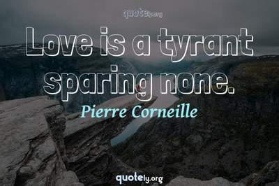Photo Quote of Love is a tyrant sparing none.