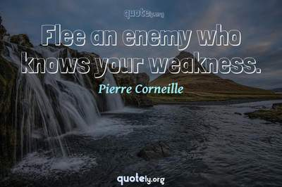Photo Quote of Flee an enemy who knows your weakness.