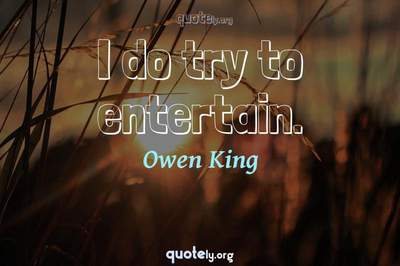 Photo Quote of I do try to entertain.