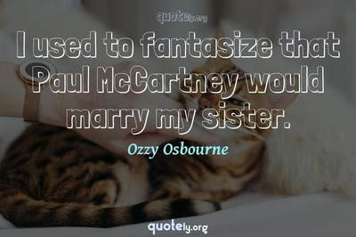 Photo Quote of I used to fantasize that Paul McCartney would marry my sister.