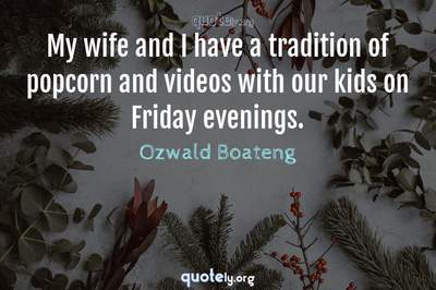 Photo Quote of My wife and I have a tradition of popcorn and videos with our kids on Friday evenings.