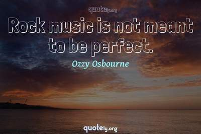 Photo Quote of Rock music is not meant to be perfect.