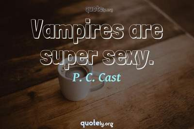 Photo Quote of Vampires are super sexy.