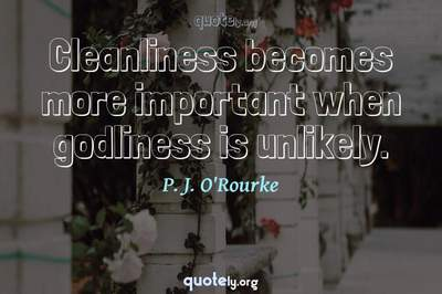 Photo Quote of Cleanliness becomes more important when godliness is unlikely.