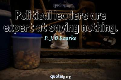 Photo Quote of Political leaders are expert at saying nothing.
