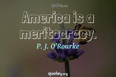 Photo Quote of America is a meritocracy.