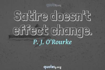 Photo Quote of Satire doesn't effect change.