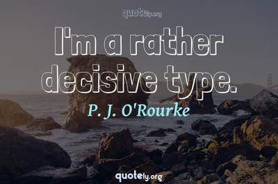 Photo Quote of I'm a rather decisive type.