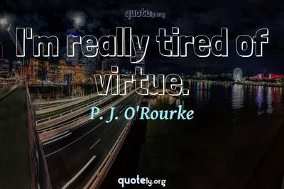 Photo Quote of I'm really tired of virtue.