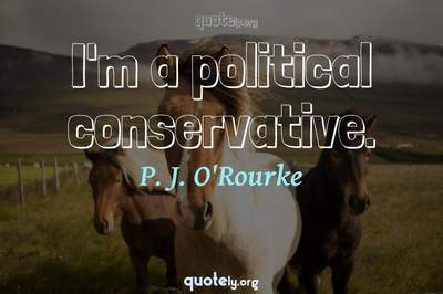 Photo Quote of I'm a political conservative.
